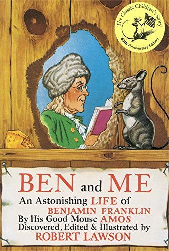 Ben and Me: An Astonishing Life of Benjamin Franklin by His Good Mouse Amos