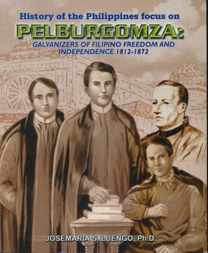 a-history-of-the-philippines-focus-on-pelburgomza-pelaez-burgos-gomez-zamora-the-galvanizers-of-fili