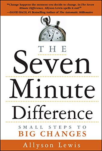 The Seven Minute Difference: Small Steps to Big Changes: Allyson