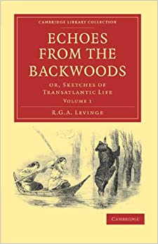 Echoes from the Backwoods 2 Volume Set: Echoes from the Backwoods: Or, Sketches of Transatlantic Life Volume 1 (Cambridge Library Collection - North American History)