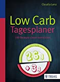 Low Carb Tagesplaner: 130 Rezepte clever kombiniert
