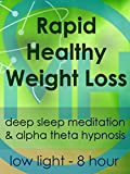 Rapid Healthy Weight Loss -  Low Light 8 Hour - Deep Sleep Meditation & Alpha Theta Hypnosis