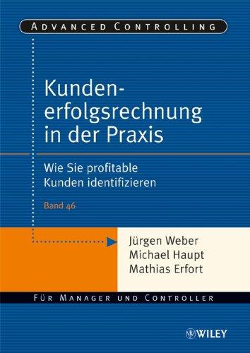 Download Kundenerfolgsrechnung in der Praxis: Wie Sie profitable Kunden identifizieren (Advanced Controlling) (German Edition) Pdf