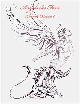 Angelo Dei Fiori Libro Da Colorare 6 Volume 6 Italian Edition