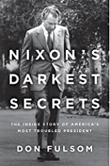 Nixon's Darkest Secrets: The Inside Story of America's Most Troubled President Hardcover