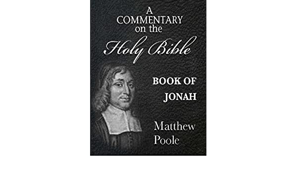 Matthew Pooles Commentary on the Holy Bible - Book of Jonah (Annotated)