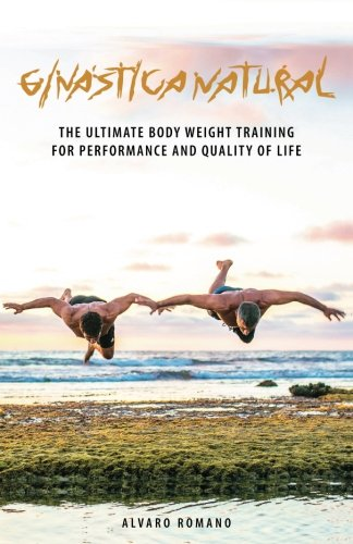 (Ginastica Natural: The Ultimate Body Weight Training for Performance and Quality of Life)
