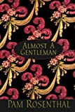 Front cover for the book Almost A Gentleman by Pam Rosenthal