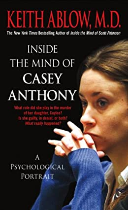 Inside the Mind of Casey Anthony by Keith Ablow