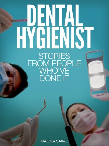 Dental Hygienists Guide - Dental Hygienist: Stories From People Who've Done It: With information on education, licensing requirements, salary and more. (Careers 101 Kindle Book Series)