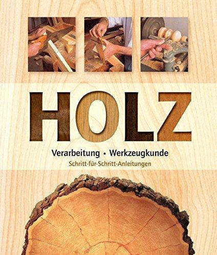 Holz: Verarbeitung - Werkzeugkunde - Schritt für Schritt Anleitungen