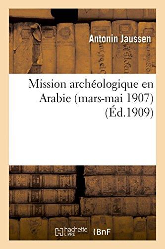 Mission archéologique en Arabie (mars-mai 1907) (Histoire) (French Edition)