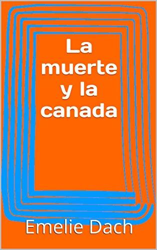 La muerte y la canada (Spanish Edition) by [Dach, Emelie]