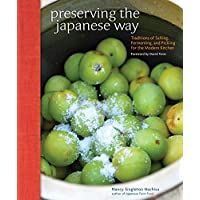 Preserving the Japanese Way: Traditions of Salting, Fermenting and Pickling for the Modern Kitchen