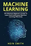 img - for Machine Learning: The Absolute Beginner s Guide To Learn And Understand Machine Learning Effectively book / textbook / text book