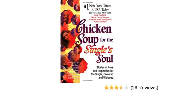 Chicken soup for the singles soul stories of love and inspiration chicken soup for the singles soul stories of love and inspiration for the single divorced and widowed chicken soup for the soul jack canfield fandeluxe Gallery