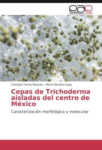 Descargar Libro Cepas De Trichoderma Aisladas Del Centro De México: Caracterización Morfológica Y Molecular Cristobal Torres-palacios