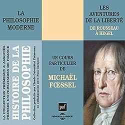 La philosophie moderne : Les aventures de la liberté de Rousseau à Hegel (Histoire de la philosophie)