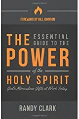 The Essential Guide to the Power of the Holy Spirit: God's Miraculous Gifts at Work Today Kindle Edition