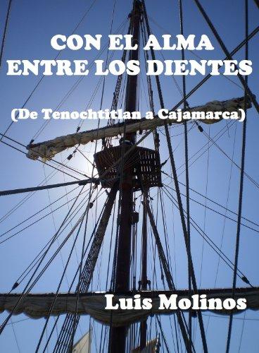 CON EL ALMA ENTRE LOS DIENTES: De Tenochtitlán a Cajamarca (Spanish Edition)
