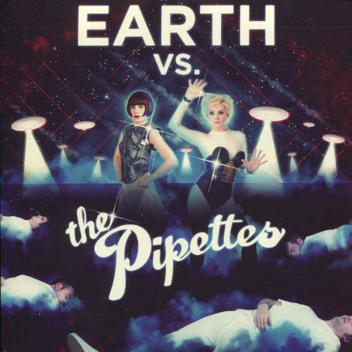 Earth Vs The Pipettes