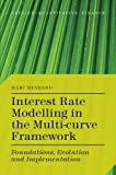 Interest Rate Modelling in the Multi-Curve Framework: Foundations, Evolution and Implementation (Applied Quantitative Finance)