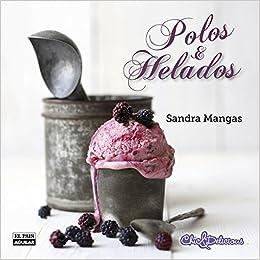 Polos y helados (Gastronomía): Amazon.es: Sandra Mangas: Libros