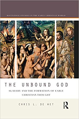 The unbound god slavery and the formation of early christian the unbound god slavery and the formation of early christian thought routledge studies in the early christian world kindle edition by chris l de wet fandeluxe Choice Image