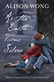 Front cover for the book As the Earth Turns Silver by Alison Wong