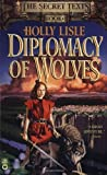 Diplomacy of Wolves (Secret Texts) by Lisle, Holly(October 1, 1999) Mass Market Paperback
