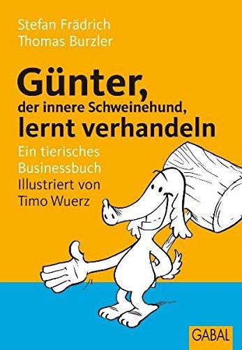 Günter, der innere Schweinehund, lernt verhandeln: Ein tierisches Businessbuch