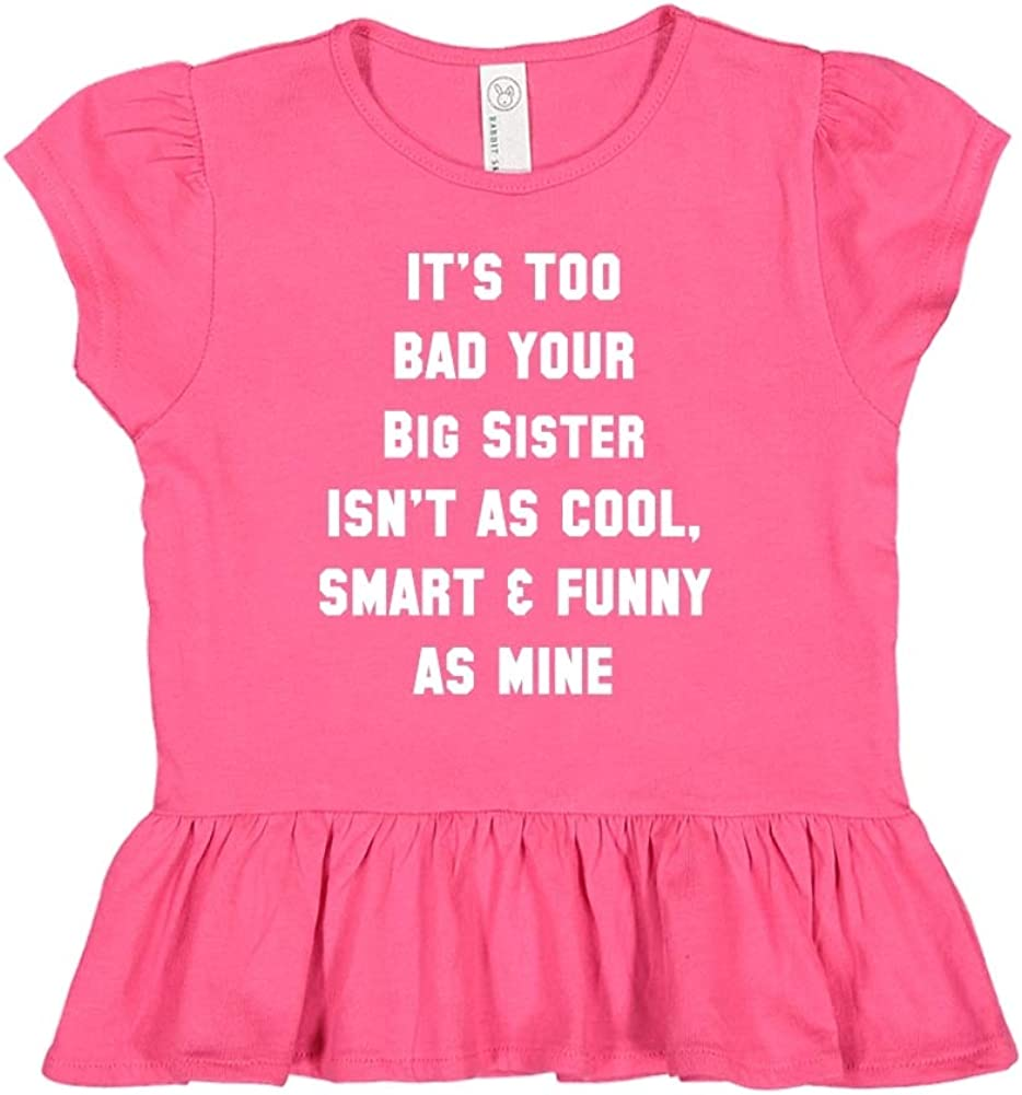 Your Big Sister Isnt As Cool Toddler//Kids Ruffle T-Shirt Smart /& Funny As Mine