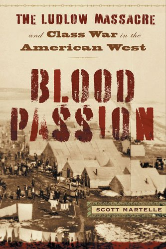 Blood Passion: The Ludlow Massacre and Class War in the American West, First Paperback Edition ()