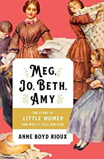 Book Cover: Meg, Jo, Beth, Amy: The Story of Little Women and Why It Still Matters