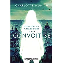 Convoitise (Sorcières & Chasseurs t. 1) (French Edition)