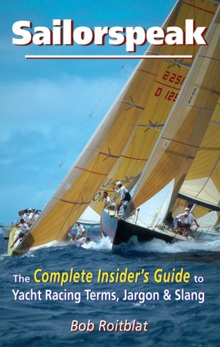 Sailorspeak: The Complete Insider's Guide to Yacht Racing Terms, Jargon & Slang