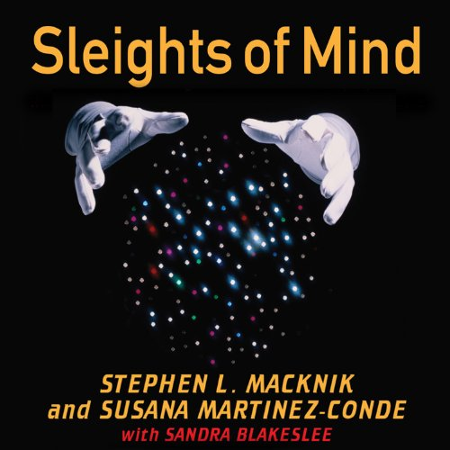 Sleights of Mind: What the Neuroscience of Magic Reveals About Our Everyday Deceptions by Tantor Audio