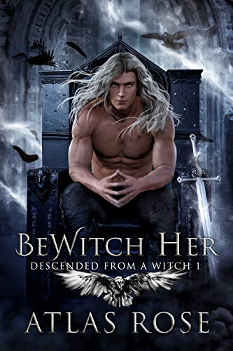 BeWitch Her (Descended from a Witch Book 1) by [Rose, Atlas]