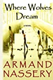 Where Wolves Dream, Armand Minachi, 0984833609