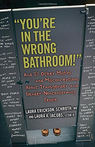 """Image of """"You're in the Wrong Bathroom!"""": And 20 Other Myths and Misconceptions About Transgender and Gender-Nonconforming People"""