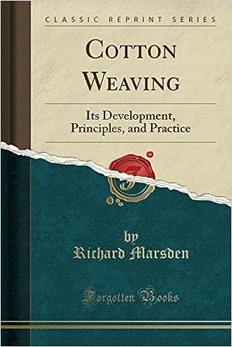 Book Cotton Weaving: Its Development, Principles, and Practice (Classic Reprint)