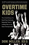 img - for Overtime Kids: The Untold Story of a Small-Town Kentucky Basketball Team's Unlikely Rise to the State Championship by Miller, Don(June 22, 2011) Paperback book / textbook / text book