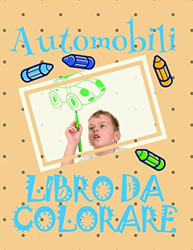 Libro da Colorare Automobili : Libri da Colorare Bambini 4-10 anni!  (Libro da Colorare Automobili: A SERIES OF COLORING BOOKS) (Italian Edition)