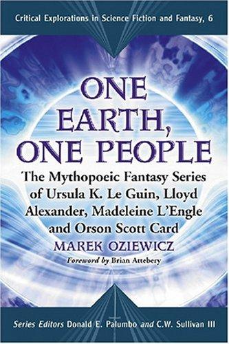 One Earth, One People: The Mythopoeic Fantasy Series of Ursula K. Le Guin, Lloyd Alexander, Madeleine L'engle, Orson Sco
