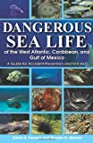 Dangerous Sea Life of the West Atlantic, Caribbean, and Gulf of Mexico, Edwin S. Iversen and Renate H. Skinner, 156164370X