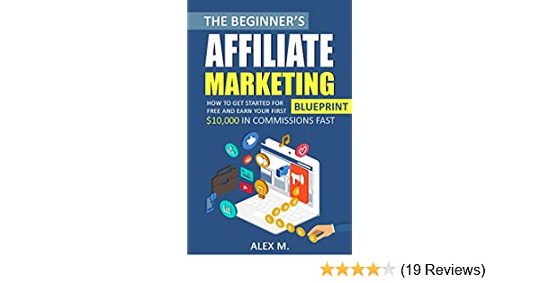 Amazon the beginners affiliate marketing blueprint how to get amazon the beginners affiliate marketing blueprint how to get started for free and earn your first 10000 in commissions fast malvernweather Images