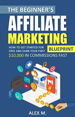 Amazon the beginners affiliate marketing blueprint how to get the beginners affiliate marketing blueprint how to get started for free and earn your first malvernweather Gallery