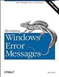 Developing Windows Error Messages, Ben R. Ezzell, 1565923561