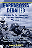 Barbarossa Derailed: The Battle for Smolensk 10 July-10 September 1941, Volume 1: The German Advance, The Encirclement Battle, and the First and Second Soviet Counteroffensives, 10 July-24 August 1941