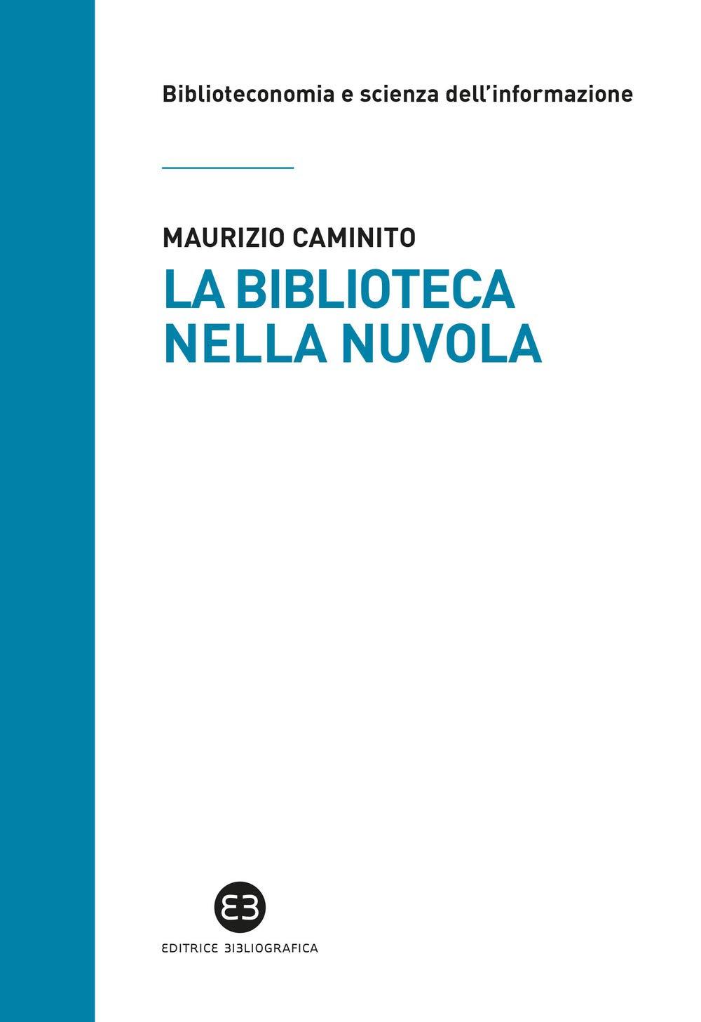 La biblioteca nella nuvola. Utenti e servizi al tempo degli smartphone Copertina flessibile – 20 set 2018 Maurizio Caminito Editrice Bibliografica 8893570106 Testi scientifici